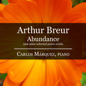 Arthur Breur: Abundance and other selected piano works